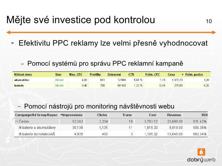 Mějte své investice pod kontrolou <ul><li>Efektivitu PPC reklamy lze velmi přesně vyhodnocovat </li></ul><ul><ul><li>Pomoc...
