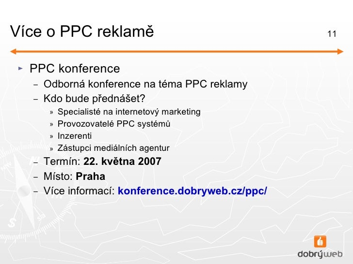 Více o PPC reklamě <ul><li>PPC konference </li></ul><ul><ul><li>Odborná konference na téma PPC reklamy </li></ul></ul><ul>...