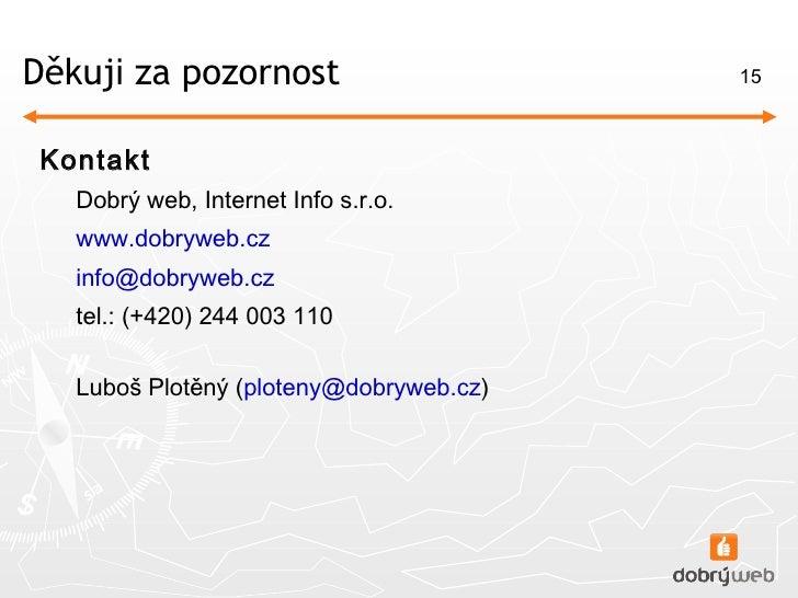 Děkuj i  za pozornost <ul><li>Kontakt </li></ul><ul><ul><li>Dobrý web, Internet Info s.r.o. </li></ul></ul><ul><ul><li>www...