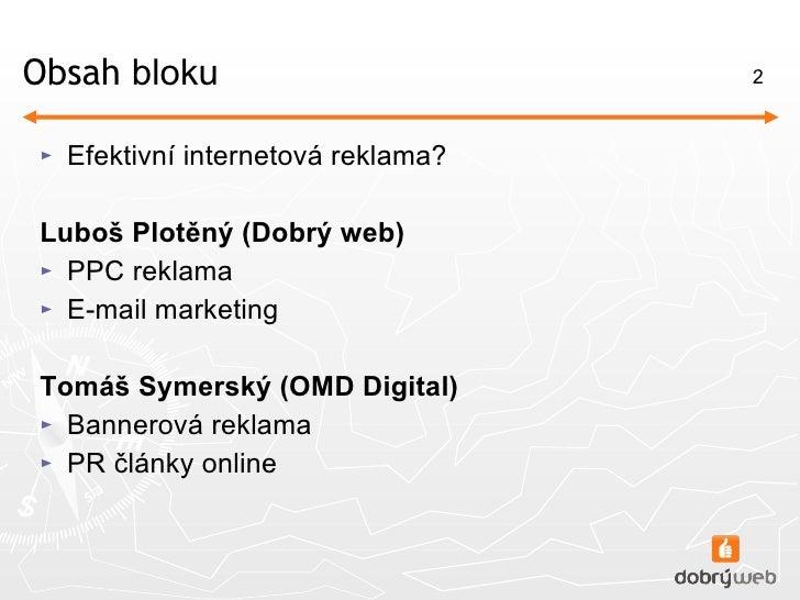 Obsah  bloku <ul><li>Efektivní internetová reklama?  </li></ul><ul><li>Luboš Plotěný (Dobrý web) </li></ul><ul><li>PPC rek...