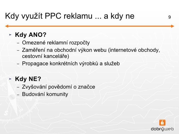 Kdy využít PPC reklamu ... a kdy ne <ul><li>Kdy ANO? </li></ul><ul><ul><li>Omezené reklamní rozpočty </li></ul></ul><ul><u...