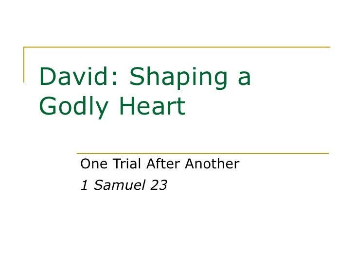 David: Shaping a Godly Heart One Trial After Another 1 Samuel 23