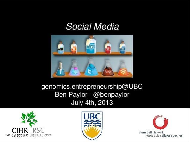 genomics.entrepreneurship@UBC Ben Paylor - @benpaylor July 4th, 2013 Social Media