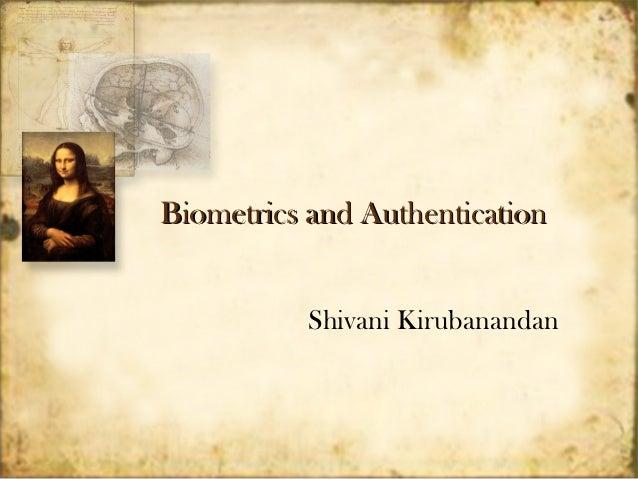 Biometrics and Authentication           Shivani Kirubanandan