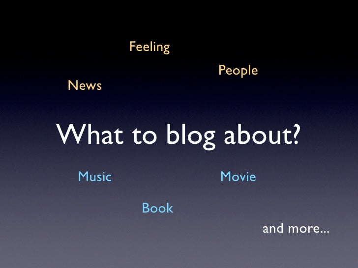 Feeling                    People News   What to blog about?  Music             Movie             Book                    ...