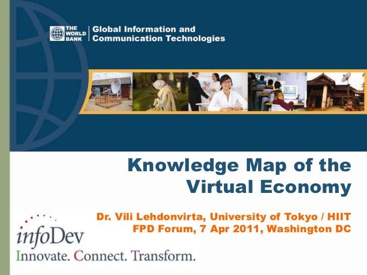 Knowledge Map of theVirtual Economy<br />Dr. Vili Lehdonvirta, University of Tokyo / HIIT FPD Forum, 7 Apr 2011, Washingto...