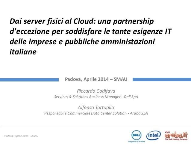 Padova, Aprile 2014 - SMAU Dai server fisici al Cloud: una partnership d'eccezione per soddisfare le tante esigenze IT del...