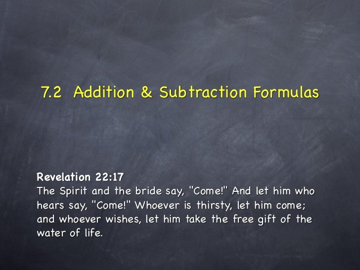 """7.2 Addition & Subtraction FormulasRevelation 22:17The Spirit and the bride say, """"Come!"""" And let him whohears say, """"Come!""""..."""