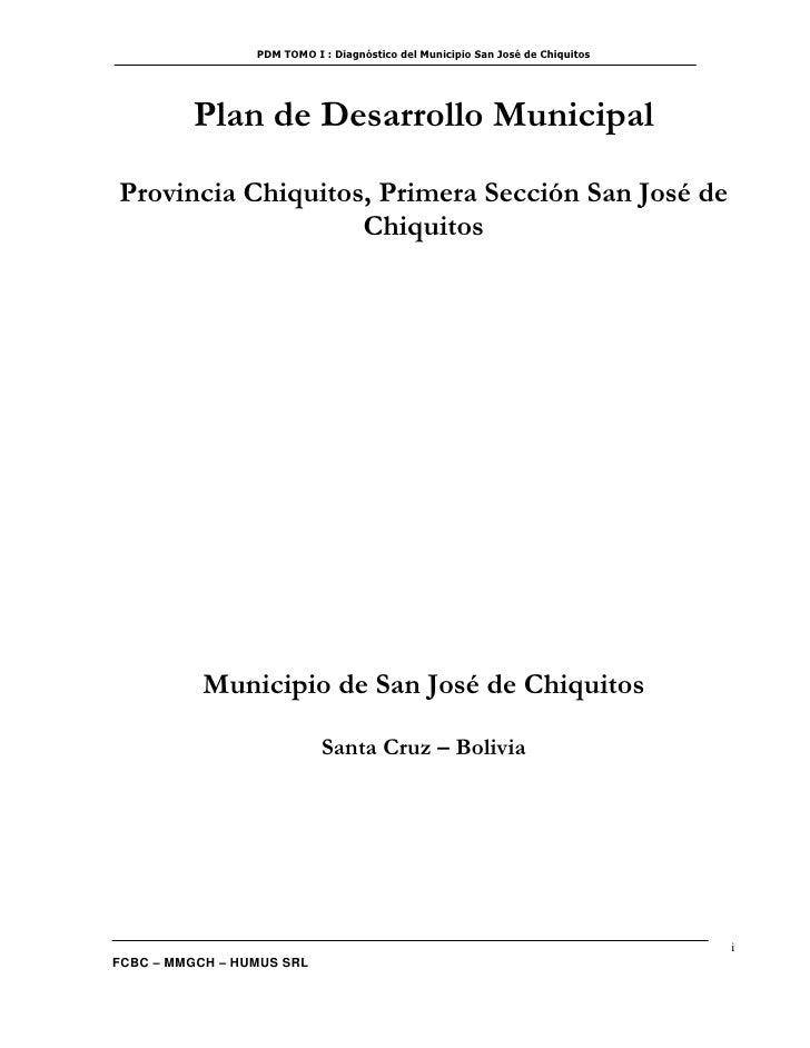 PDM TOMO I : Diagnóstico del Municipio San José de Chiquitos         Plan de Desarrollo MunicipalProvincia Chiquitos, Prim...