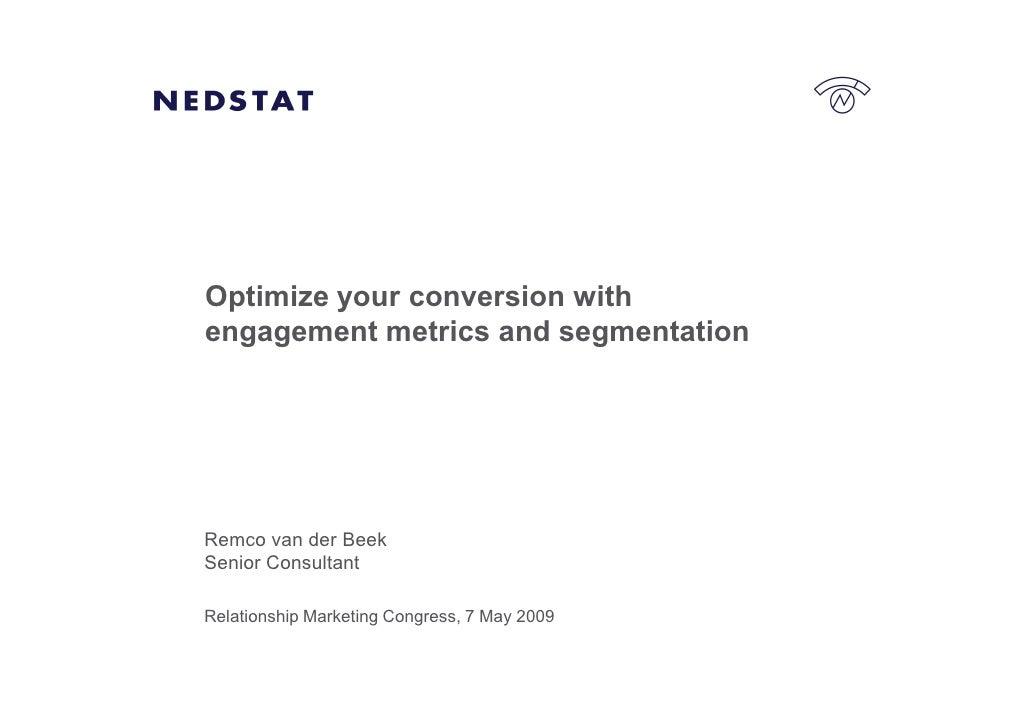 Optimize your conversion with engagement metrics and segmentation     Remco van der Beek Senior Consultant  Relationship M...