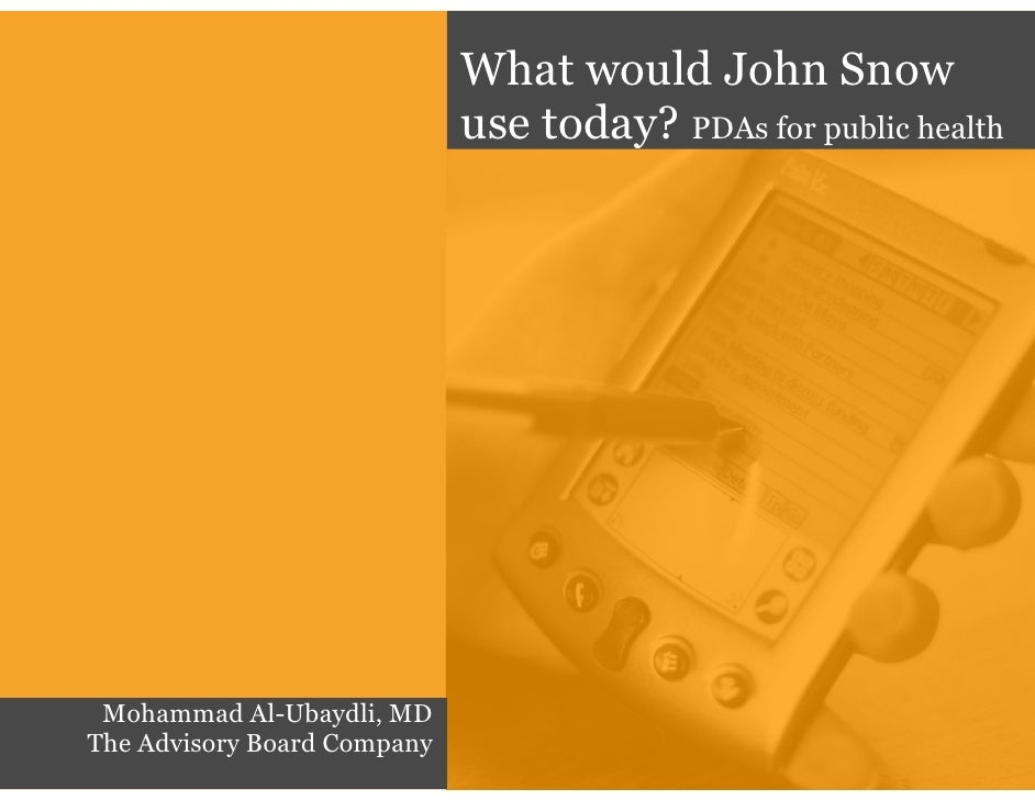 What would John Snow                              use today? PDAs for public health      Mohammad Al-Ubaydli, MD The Advis...