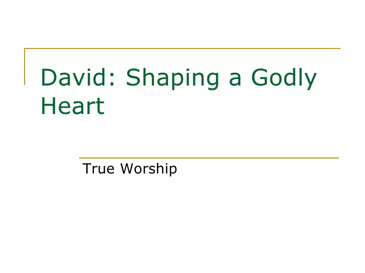 David: Shaping a Godly Heart True Worship