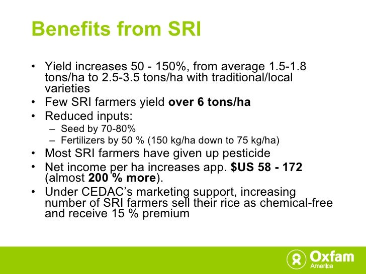 Benefits from SRI <ul><li>Yield increases 50 - 150%, from average 1.5-1.8 tons/ha to 2.5-3.5 tons/ha with traditional/loca...