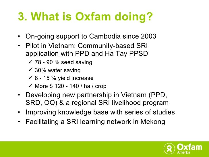 <ul><li>On-going support to Cambodia since 2003 </li></ul><ul><li>Pilot in Vietnam: Community-based SRI application with P...