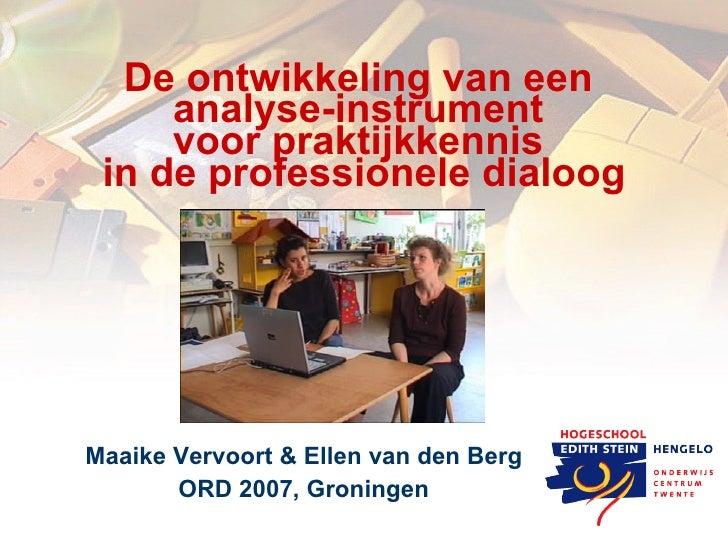 De ontwikkeling van een      analyse-instrument      voor praktijkkennis  in de professionele dialoog     Maaike Vervoort ...