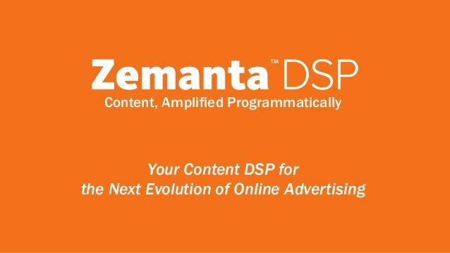 Content, Amplified Programmatically  Your Content DSP for  the Next Evolution of Online Advertising