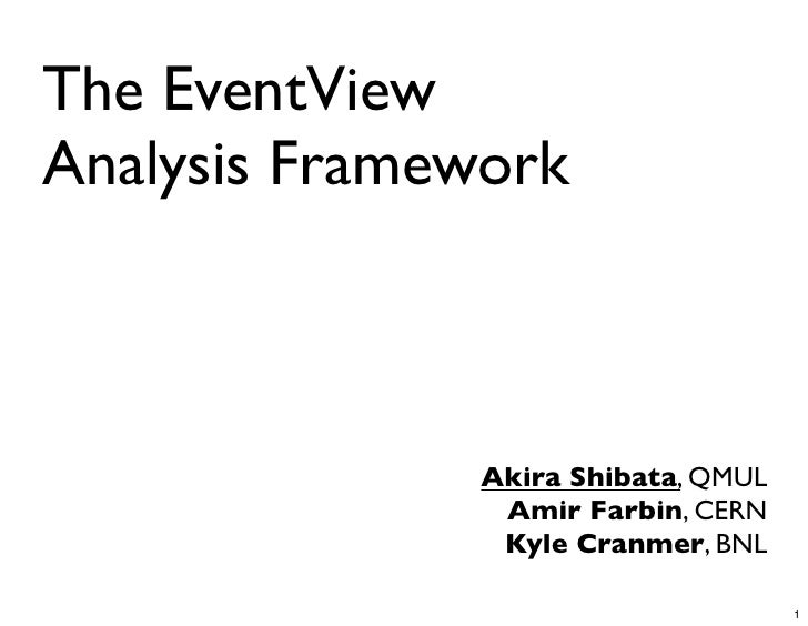 The EventView Analysis Framework                  Akira Shibata, QMUL                Amir Farbin, CERN                Kyle...