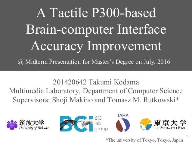 A Tactile P300-based Brain-computer Interface Accuracy Improvement 201420642 Takumi Kodama Multimedia Laboratory, Departme...
