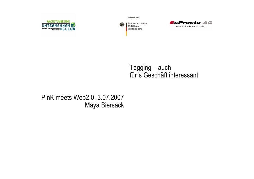 Tagging – auch                                für´s Geschäft interessant   PinK meets Web2.0, 3.07.2007               Maya...