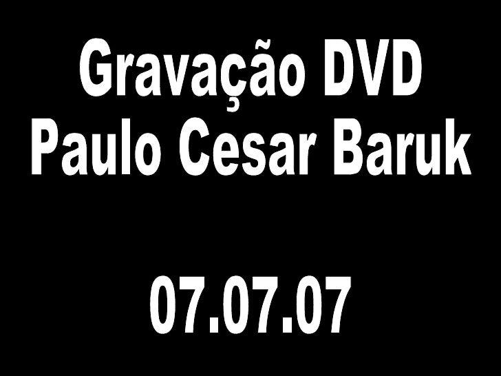Gravação DVD Paulo Cesar Baruk 07.07.07