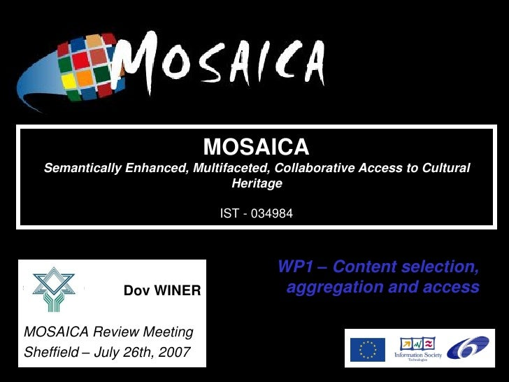 IST-034984                                 MOSAICA    Semantically Enhanced, Multifaceted, Collaborative Access to Cultura...