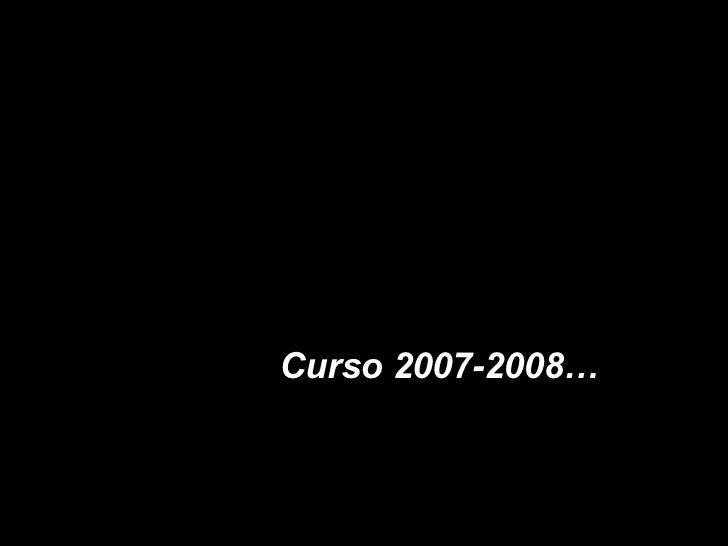 Curso 2007-2008…