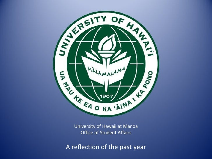 University of Hawaii at Manoa Office of Student Affairs A reflection of the past year