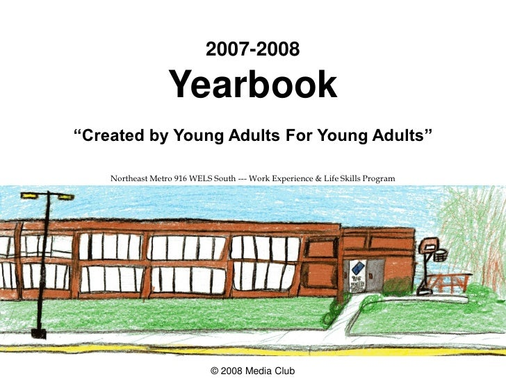"""2007-2008                    Yearbook """"Created by Young Adults For Young Adults""""      Northeast Metro 916 WELS South --- W..."""