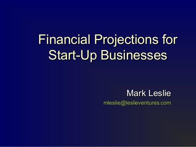 Financial Projections forFinancial Projections forStart-Up BusinessesStart-Up BusinessesMark LeslieMark Lesliemleslie@lesl...
