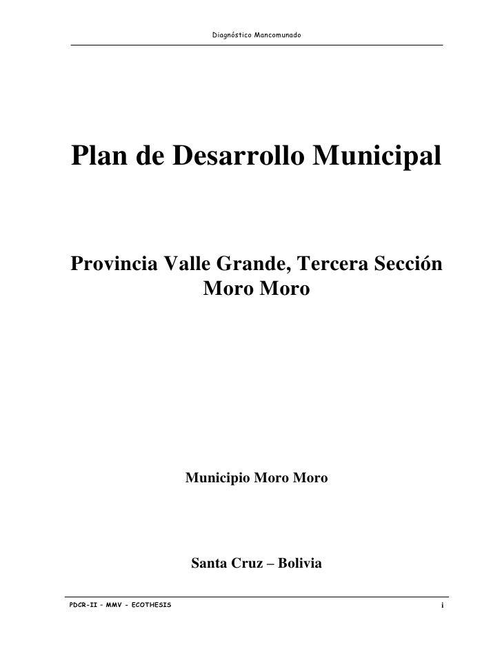 Diagnóstico MancomunadoPlan de Desarrollo MunicipalProvincia Valle Grande, Tercera Sección              Moro Moro         ...