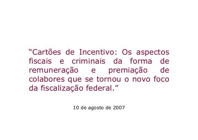 """""""Cartões de Incentivo: Os aspectosfiscais e criminais da forma deremuneração       e   premiação  decolabores que se torno..."""