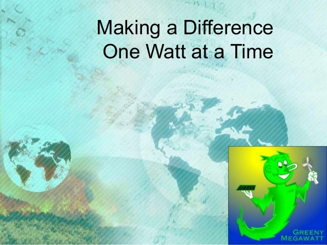 Making a Difference One Watt at a Time