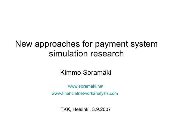 New approaches for payment system simulation research Kimmo Soramäki www.soramaki.net www.financialnetworkanalysis.com   T...