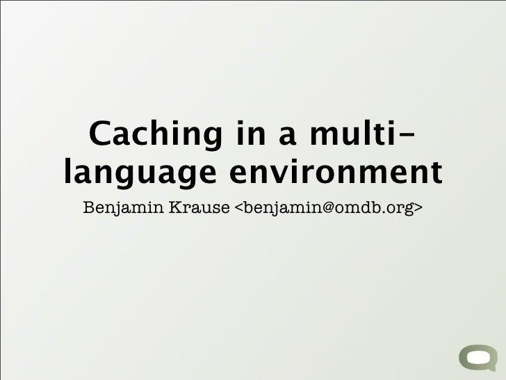 Caching in a multi- language environment  Benjamin Krause <benjamin@omdb.org>