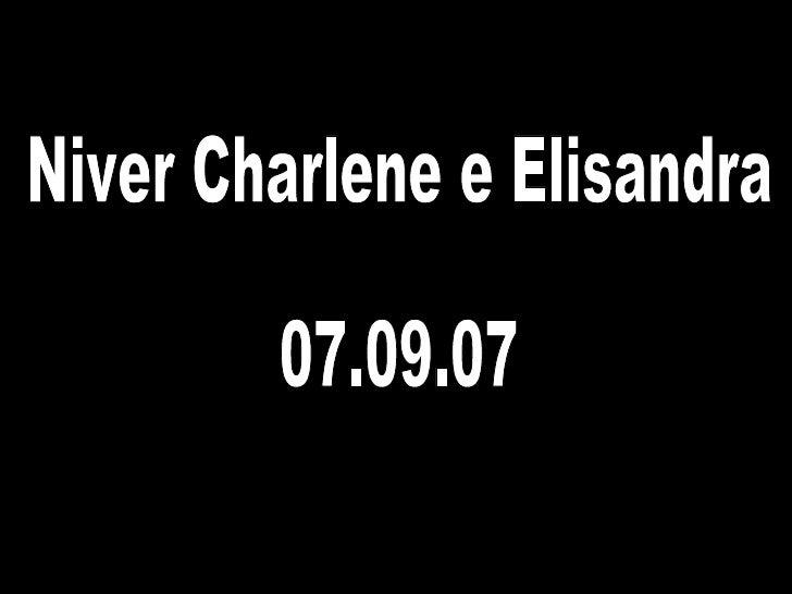 Niver Charlene e Elisandra 07.09.07
