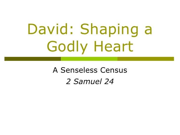 David: Shaping a Godly Heart A Senseless Census 2 Samuel 24