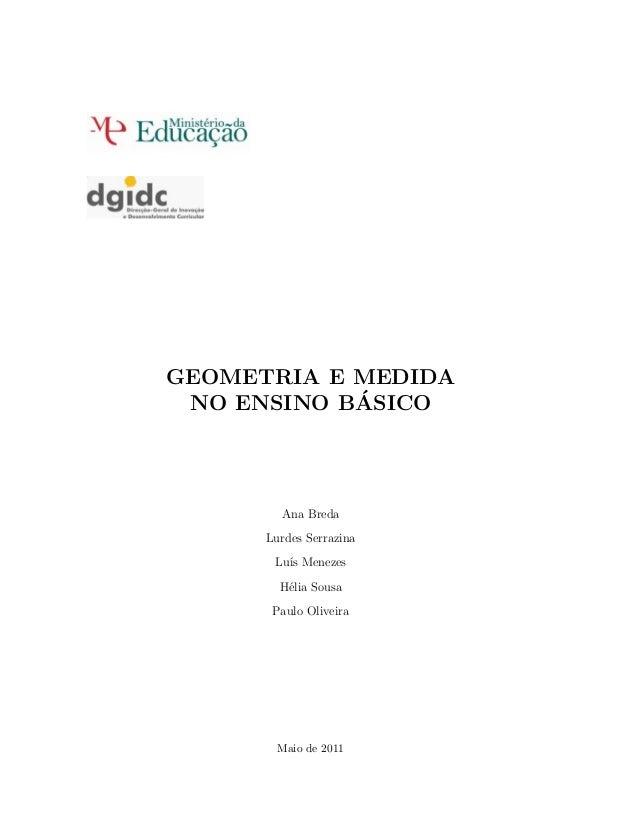 GEOMETRIA E MEDIDA ´ NO ENSINO BASICO  Ana Breda Lurdes Serrazina Lu´ Menezes ıs H´lia Sousa e Paulo Oliveira  Maio de 201...