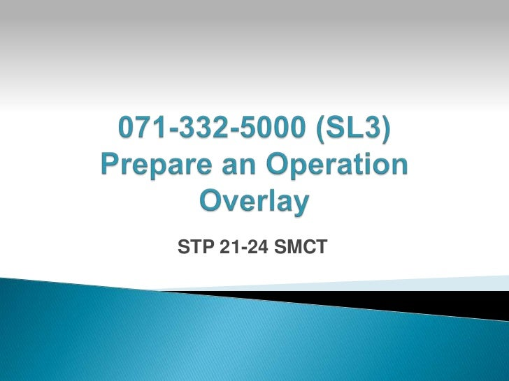 071-332-5000 (SL3) Prepare an Operation Overlay<br />STP 21-24 SMCT<br />