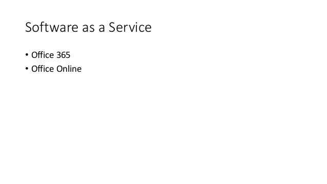 Software as a Service • Office 365 • Office Online