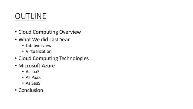 OUTLINE • Cloud Computing Overview • What We did Last Year • Lab overview • Virtualization • Cloud Computing Technologies ...
