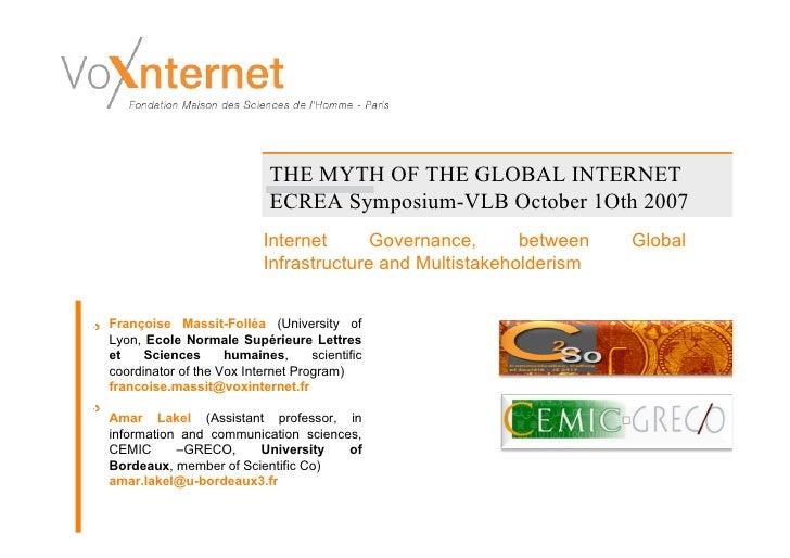 THE MYTH OF THE GLOBAL INTERNET                             ECREA Symposium-VLB October 1Oth 2007                         ...