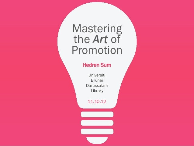 Masteringthe Art ofPromotion  Hedren Sum    Universiti     Brunei   Darussalam     Library   11.10.12