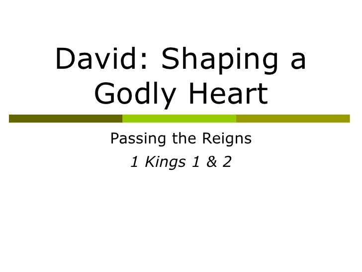 David: Shaping a Godly Heart Passing the Reigns 1 Kings 1 & 2