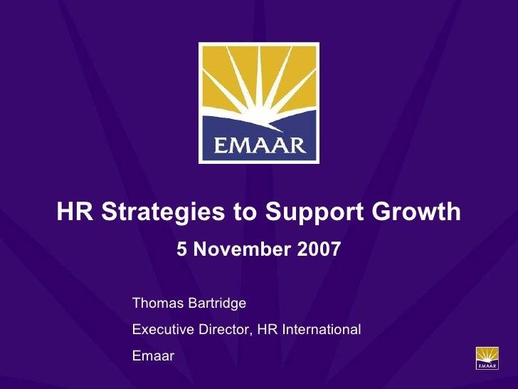 HR Strategies to Support Growth 5 November 2007 Thomas Bartridge Executive Director, HR International Emaar