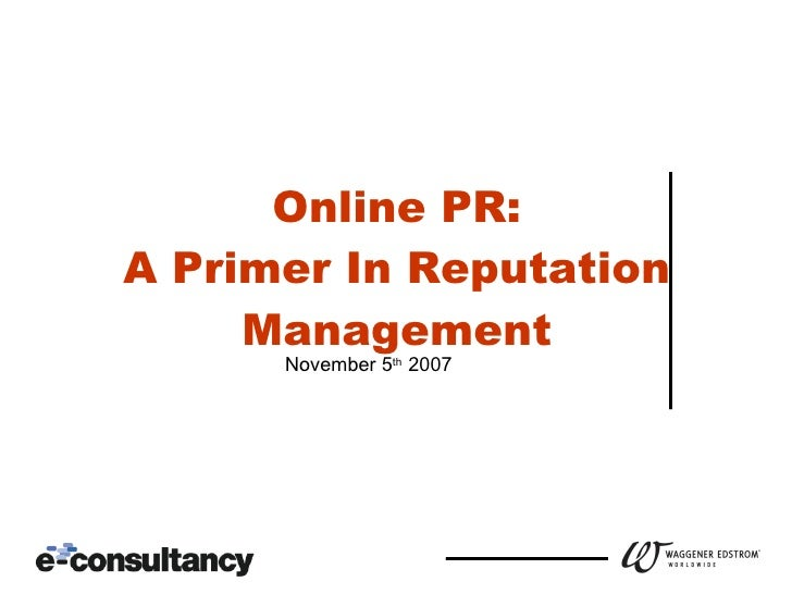 Online PR: A Primer In Reputation Management November 5 th  2007