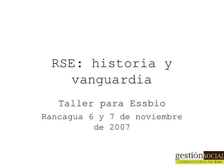 RSE: historia y vanguardia Taller para Essbio Rancagua 6 y 7 de noviembre de 2007
