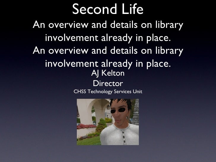 Second Life An overview and details on library involvement already in place. An overview and details on library involvemen...