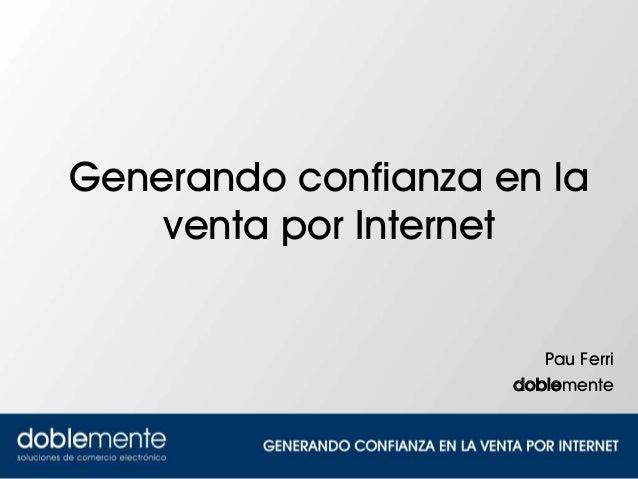 Generando confianza en la    venta por Internet                        Pau Ferri                     doblemente