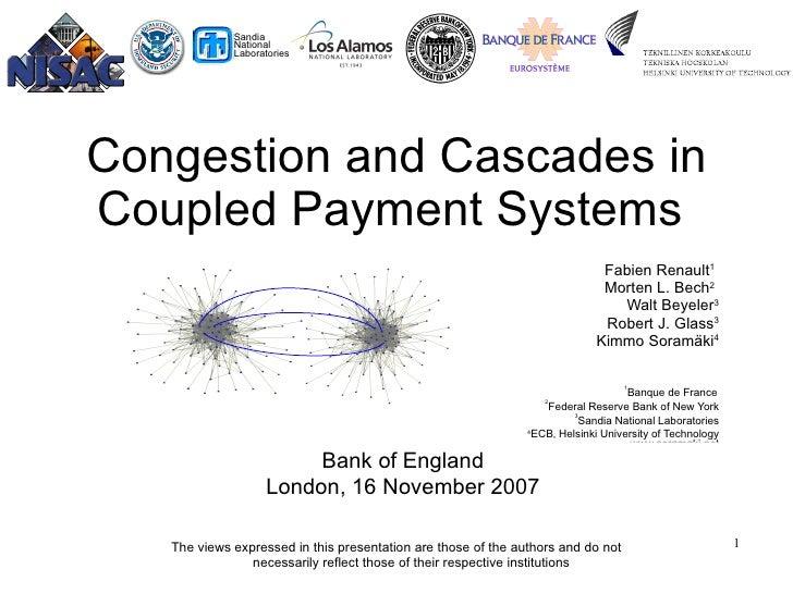 Congestion and Cascades in Coupled Payment Systems   Fabien Renault 1   Morten L. Bech 2   Walt Beyeler 3 Robert J. Glass ...