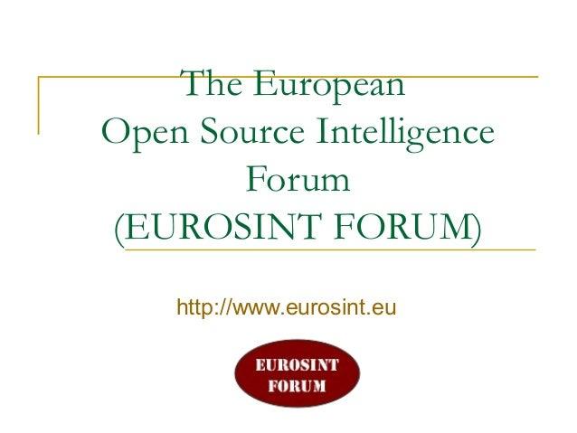 The European Open Source Intelligence Forum (EUROSINT FORUM) http://www.eurosint.eu